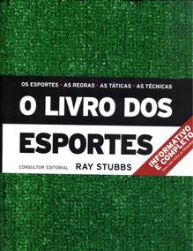 O Livro Dos Esportes - Os Esportes, As Regras, As Táticas, A