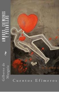 Libro : Amores, Crimenes Y Pecadillos: Cuentos Efimeros ...