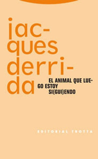 El Animal Que Luego Estoy Siguiendo Jacques Derrida