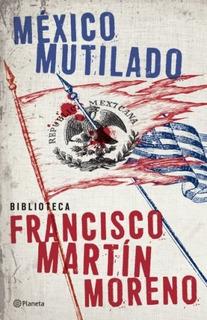 México Mutilado / Francisco Martín Moreno / Ed Planeta