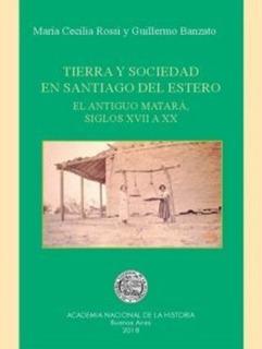 Tierra Y Sociedad En Santiago Del Estero
