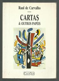 Cartas E Outros Papéis - Raul De Carvalho