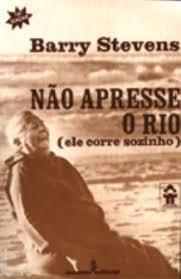 Não Apresse O Rio (ele Corre Sozinho) Barry Stevens