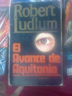 Libro El Avance De Aquitania, Robert Ludlum, Ciencia Ficcion