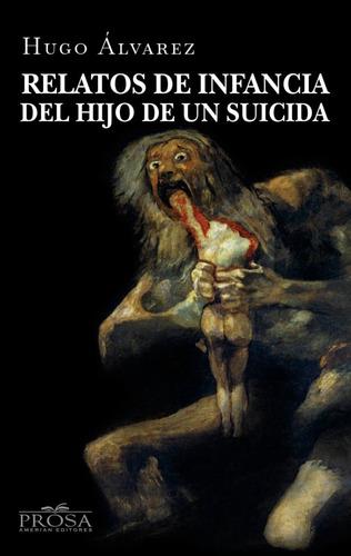 Imagen 1 de 2 de Relatos De Infancia Del Hijo De Un Suicida Hugo Alvarez