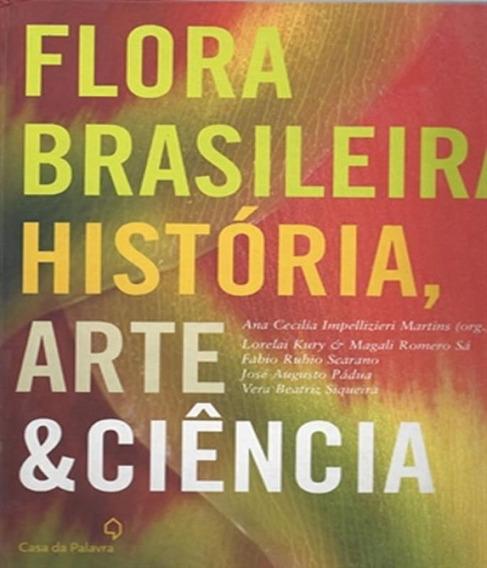 Flora Brasileira - Historia, Arte E Ciencia
