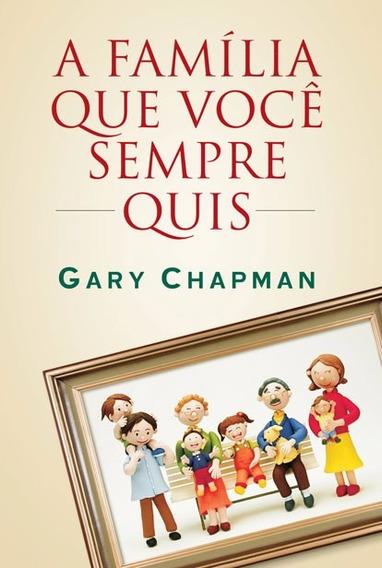 A Família Que Você Sempre Quis Livro Gary Chapman