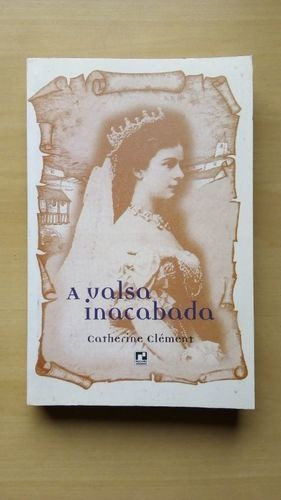Livro A Valsa Inacabada Catherine Clément