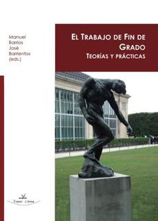 Libro : El Trabajo De Fin De Grado: Teorias Y Practicas ...