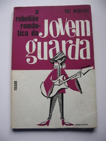 A Rebelião Romântica Da Jovem Guarda - Rui Martins