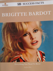 Brigitte Bardot 163 Success Facts Stephen Burt