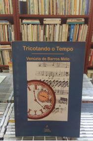 Tricotando O Tempo Venuzia De Barros Melo