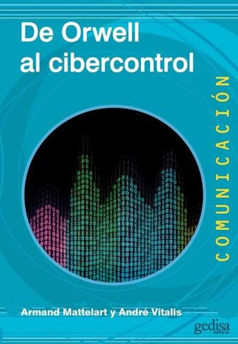 De Orwell Al Cibercontrol, Mattelart, Ed. Gedisa