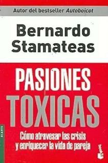 Pasiones Tóxicas, Bernardo Stamateas. Ed. Booket