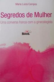 Livro Segredos De Mulher Conversa C/ Ginecologista + Brinde