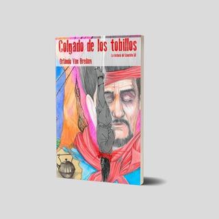 Colgado De Los Tobillos. La Historia Del Gauchito Gil