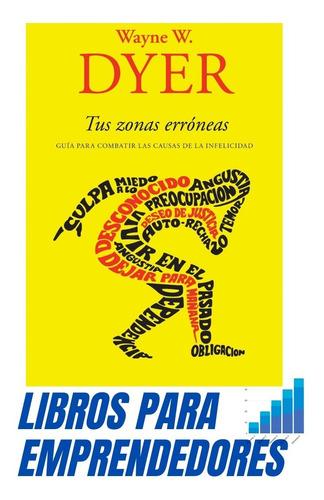 Libro Tus Zonas Erróneas - Wayne W. Dyer  Espectacular!!!