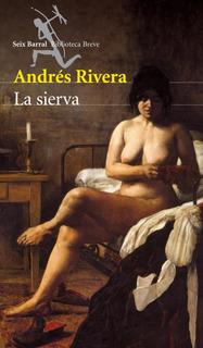 La Sierva De Andrés Rivera - Seix Barral