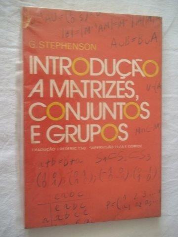 Livro - Introdução A Matrizes, Conjuntos E Grupos