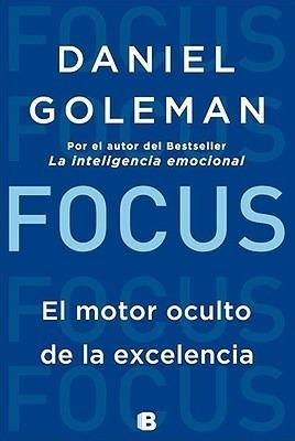Focus El Motor Oculto De La Excelencia - Goleman Daniel