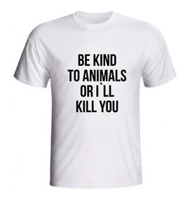 Camiseta Be Kind To Animals Or I