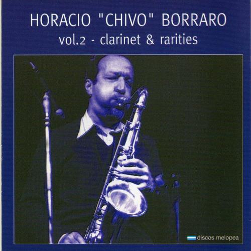 Horacio Chivo Borraro - Vol.2 - Clarinet & Rarities - Cd