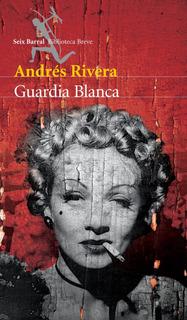 Guardia Blanca De Andrés Rivera - Seix Barral