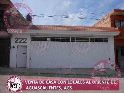 Venta De Amplia Casa Con Locales Al Oriente De Aguascalientes
