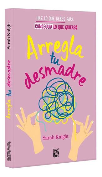 Libro Arregla Tu Desmadre Knight Sarah Diana Autoayuda
