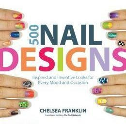 500 Nail Designs: Inspired And Inventive Looks For Every Moo