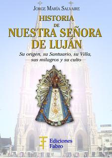 Historia De Nuestra Señora De Luján. Ediciones Fabro