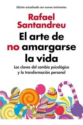 Imagen 1 de 2 de El Arte De No Amargarse La Vida - Rafael Santandreu