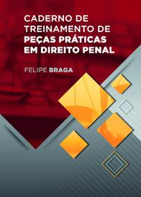 Caderno De Treinamento De Peças Práticas Em Direito Penal