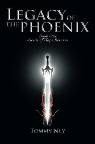 Legacy Of The Phoenix Book One - Seeds Of Hope Returns : To