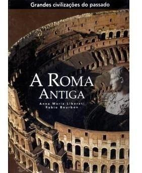 Livro A Roma Antiga - Coleção Grandes Civilizações Do Passad