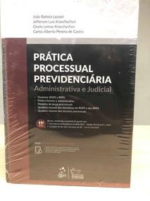 Prática Processual Previdenciária -administrativa E Judicial