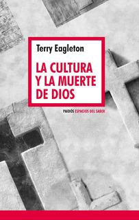 La Cultura Y La Muerte De Dios, Terry Eagleton, Paidós