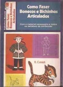 Livro Como Fazer Bonecos E Bichinhos Articulados R. Cataldi