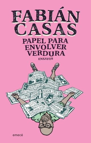 Papel Para Envolver Verdura. Fabian Casas. Emece