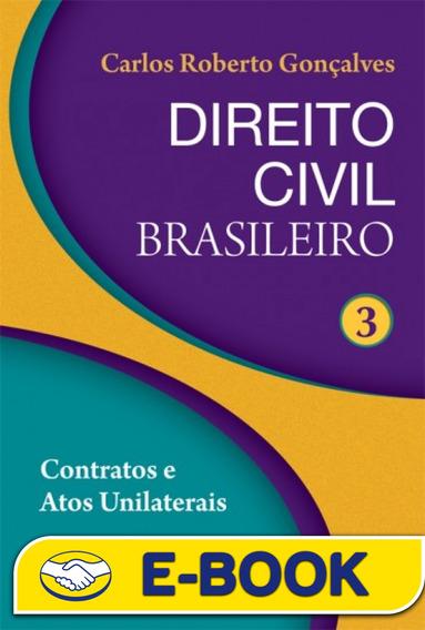 Direito Civil Brasileiro - Vol 3 - Contratos E Atos Unilate