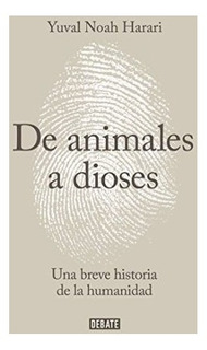 De Animales A Dioses - Yuval Noah Harari - Ed. Debate