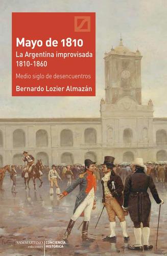 Imagen 1 de 1 de Mayo De 1810. La Argentina Improvisada 1810-1860.