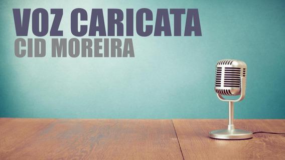 Locutor Voz Caricata Cid Moreira Radio Carro De Som Vinheta
