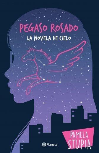 Pegaso Rosado - La Novela De Cielo - Pamela Stupia