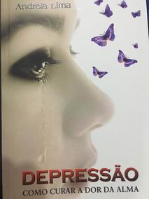 Livro: Depressão Como Curar A Dor Da Alma
