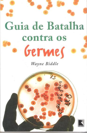 Guia De Batalha Contra Os Germes - Wayne Biddle