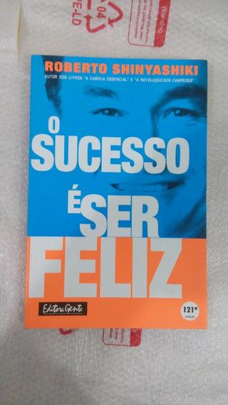 Livro: O Sucesso É Ser Feliz - Roberto Shinyashik.