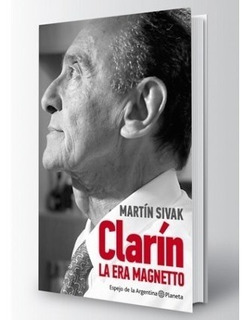 Clarín La Era Magnetto - Martín Sivak