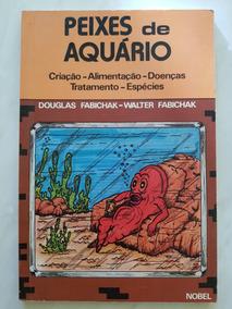 Peixes De Aquário. Criação-alimentação-doenças. Tratamentos