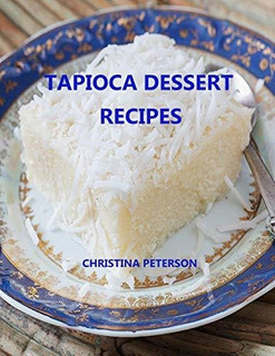 Tapioca Dessert Recipes : Christina Peterson